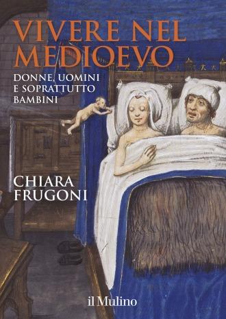 Chiara Frugoni Vivere nel Medioevo