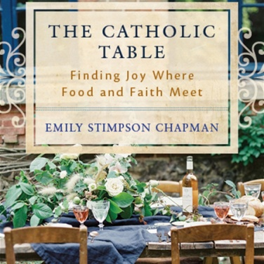 Catholic Table Emily Stimpson Chapman